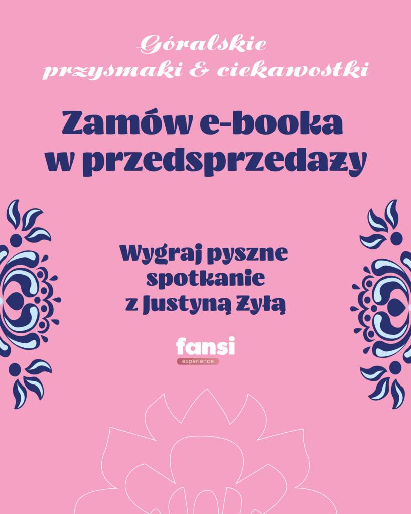 """Przedsprzedaż - fansi experience: e-book kulinarny """"Góralskie przysmaki i ciekawostki"""" + pyszne spotkanie z Justyną Żyłą"""