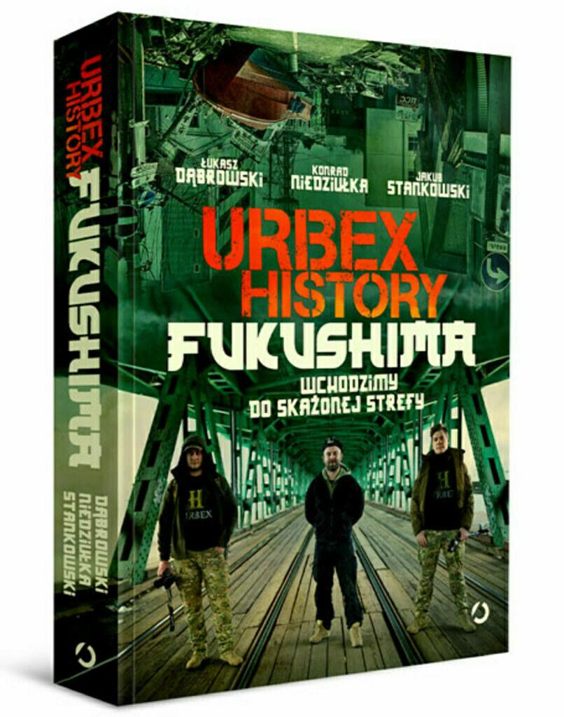 Urbex History. Fukushima. Wchodzimy do skażonej strefy – Łukasz Dąbrowski, Konrad Niedziułka, Jakub Stankowski